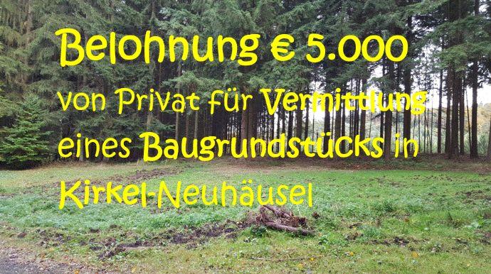 Belohnung € 5.000 für Vermittlung Baugrundstück in Kirkel-Neuhäusel